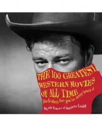 The 100 Greatest Western Movies Of All Time Book